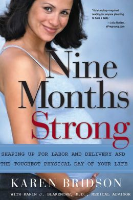 Nine Months Strong: Shaping up for Labor and Delivery and the Toughest Physical Day of Your Life