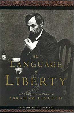 The Language of Liberty (Conservative Leadership Series): The Political Speeches and Writings of Abraham Lincoln