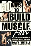 Fifty Ways to Build Muscle Fast: The Ultimate Guide to Building Bigger Muscles