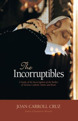 Incorruptibles: A Study of the Incorruption of the Bodies of Various Catholic Saints and Beati