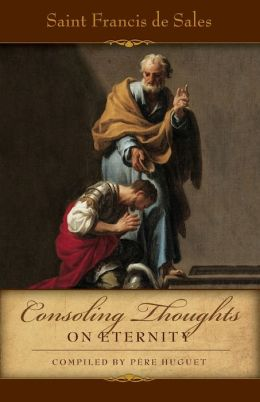 Consoling Thoughts of St. Francis de Sales On Eternity: On Eternity