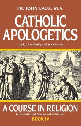 Catholic Apologetics: God, Christianity and the Church