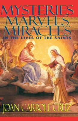 Mysteries, Marvels, Miracles: In the Lives of the Saints