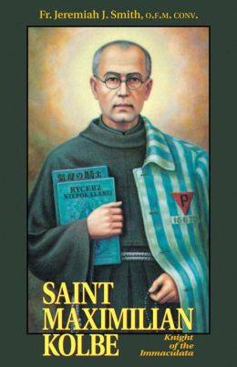 Saint Maximilian Kolbe: The Knight of the Immaculate