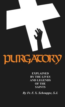 Purgatory: Explained by the Lives and Legends of the Saints