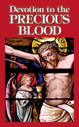Devotion to the Precious Blood: Including Prayers to the Precious Blood