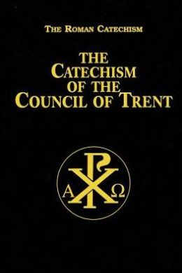 Catechism of the Council of Trent: The Roman Catechism