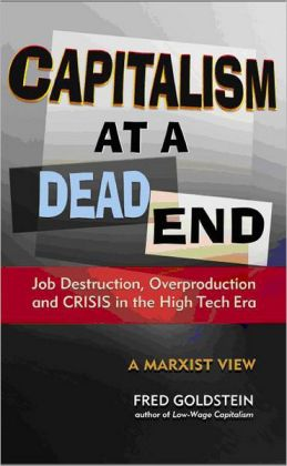 Capitalism at a Dead End: Job Destruction, Overproduction and Crisis in the High-Tech Era Fred Goldstein