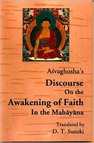 Acvaghosha's Discourse on the Awakening of Faith in the Mahayana: Da Sheng QI Xin Lun