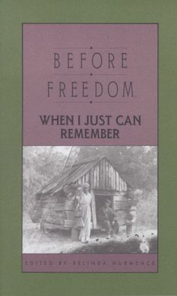 Before Freedom When I Just Can Remember: Twenty-seven Oral Histories of Former South Carolina Slaves