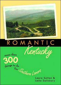 Romantic Kentucky: More than 300 Things to Do for Southern Lovers