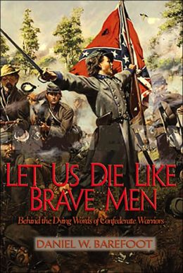 Let Us Die Like Brave Men: Behind the Dying Words of Confederate Warriors