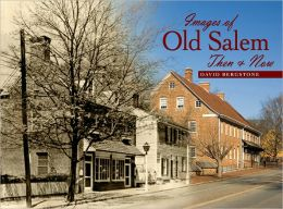 Images of Old Salem: Then and Now