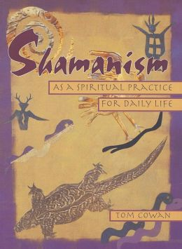 Shamanism: As a Spiritual Practice for Daily Life