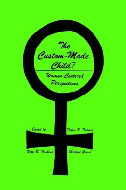 The Custom-Made Child?: Women-Centered Perspectives