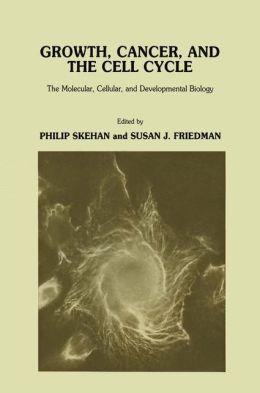 Growth, Cancer, and the Cell Cycle: The Molecular, Cellular, and Developmental Biology
