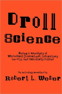 Droll Science: Being a Treasury of Whimsical Characters, Laboratory Levity, and Scholarly Follies