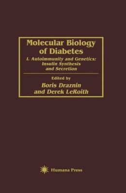 Molecular Biology of Diabetes: I. Autoimmunity and Genetics; Insulin Synthesis and Secretion
