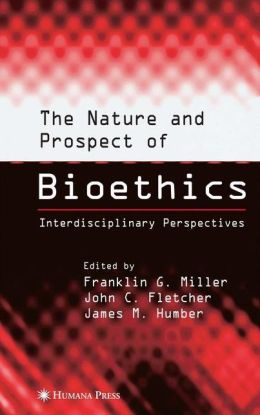 The Nature and Prospect of Bioethics: Interdisciplinary Perspectives