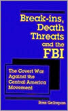 Break-ins, Death Threats and the FBI: The Covert War Against the Central America Movement
