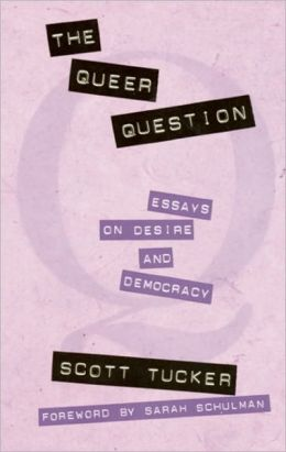 The Queer Question: Essays on Desire and Democracy