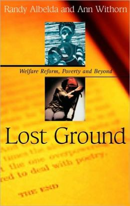 Lost Ground: Welfare Reform, Poverty, and Beyond