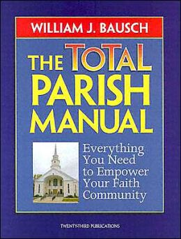 The Total Parish Manual: Everything You Need to Empower Your Faith Community
