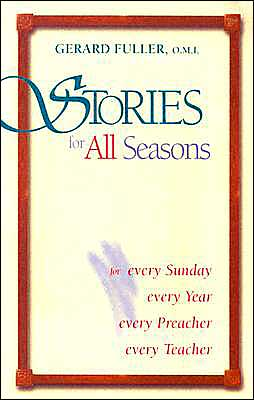 Stories for All Seasons, for Every Sunday, Every Year, Every Preacher, Every Teacher
