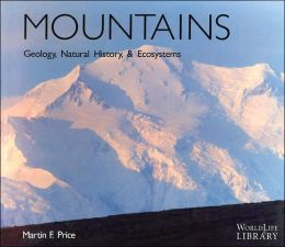 Mountains: Geology, Natural History, & Ecosystems (WorldLife Library Series)