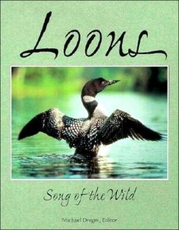 Loons: Song of the Wild: An Anthology of Writing, Photography, and Art from Throughout the World on the Five Species of Loons