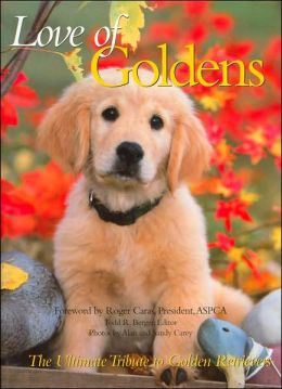 Love of Goldens: The Ultimate Tribute to Golden Retrievers (PetLife Library Series)
