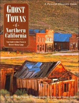 Ghost Towns of Northern California: Your Guide to Ghost Towns and Historic Mining Camps (Pictorial Discovery Guide Series)