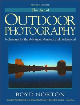 Art of Outdoor Photography: Techniques for the Advanced Amateur and Professional (Revised Edition)