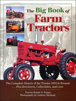 Big Book of Farm Tractors: The Complete History of the Tractor 1855 to Present...Plus Brochures, Collectibles, and Lore (Town Square Book Series)
