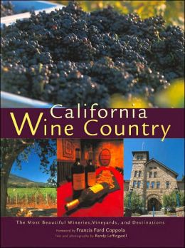 California Wine Country: The Most Beautiful Wineries, Vineyards, and Destinations