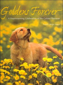 Goldens Forever: A Heartwarming Celebration of the Golden Retriever (PetLife Library Series)