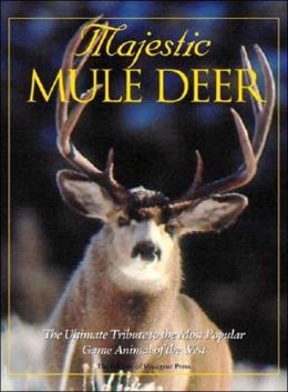 Majestic Mule Deer: The Ultimate Tribute to the Most Popular Game Animal of the West