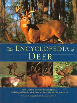 Encyclopedia of Deer: Your Guide to the World's Deer Species, Including Whitetails, Mule Deer, Caribou, Elk, Moose, and More