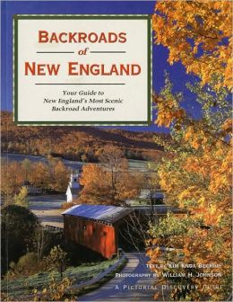 Backroads of New England: Your Guide to New England¿s Most Scenic Backroad Adventures (Pictorial Discovery Guide Series)