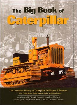 Big Book of Caterpillar: The Complete History of Caterpillar Bulldozers and Tractors...Plus Collectibles, Sales Memorabilia, and Brochures