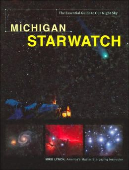 Michigan StarWatch: The Essential Guide to Our Night Sky