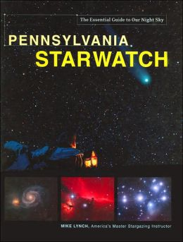 Pennsylvania StarWatch: The Essential Guide to Our Night Sky