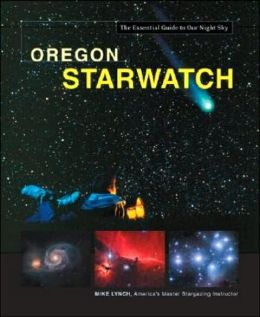 Oregon StarWatch: The Essential Guide to Our Night Sky