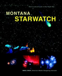 Montana StarWatch: The Essential Guide to Our Night Sky