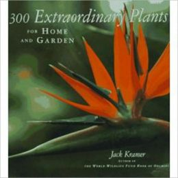 Three Hundred Extraordinary Plants for Home and Garden