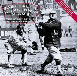 Baseball's Hometown Teams: The Story of the Minor Leagues