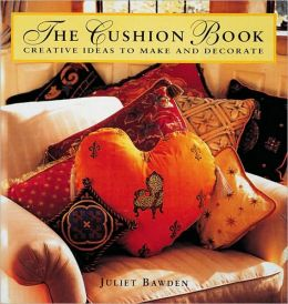 The Cushion Book: Creating Pillows, Bolsters, and Decorative Accents