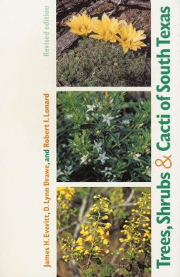 Trees, Shrubs & Cacti of South Texas (Revised)