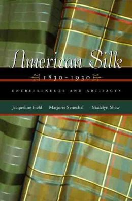 American Silk, 1830-1930: Entrepreneurs and Artifacts