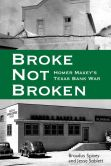 Book Cover Image. Title: Broke, Not Broken:  Homer Maxey's Texas Bank War, Author: Broadus Spivey